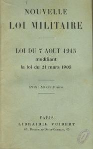 Nouvelle loi militaire. Loi du 7 août 1913 modifiant la loi du 21 mars 1905.